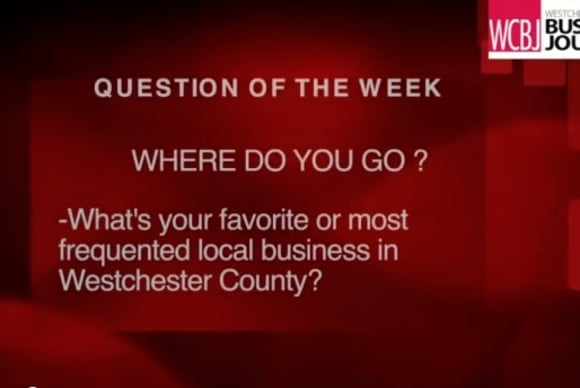Suits on the Street: What is your favorite local business in Westchester County?