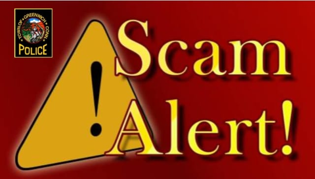 Greenwich police are warning of a new scam where the caller says they are police officers and have warrants for the person's arrest.