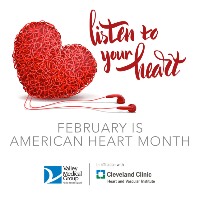 February is American Heart Month. We are dedicating February to helping you learn all about heart health by providing useful tips, facts and so much more from Valley Hospital and their partner, Cleveland Clinic.