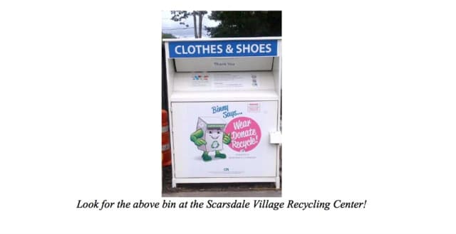 Scarsdale residents will be able to deposit their textiles Monday through Saturday, 8 a.m. to 3 p.m., in a bin at Village Recycling Center