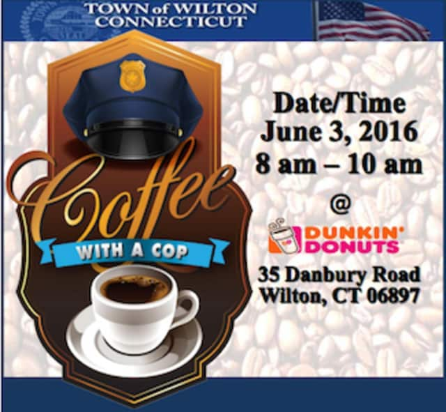Wilton Police Department to host Coffee with a Cop on Friday, June 3 at the Dunkin' Donuts on Danbury Road.