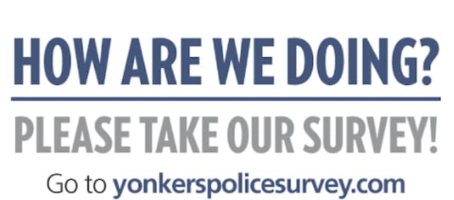 The Yonkers Police Department is asking the public to take a survey to determine how good of a job they are doing.