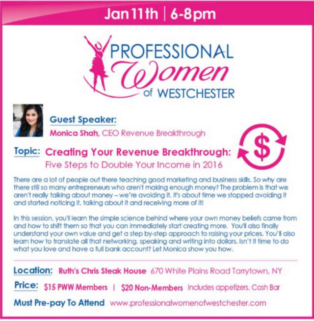 The Professional Women of Westchester will host a speech by Monica Shah, CEO of Revenue Breakthrough, from 6 - 8 p.m. Monday, Jan. 11.
