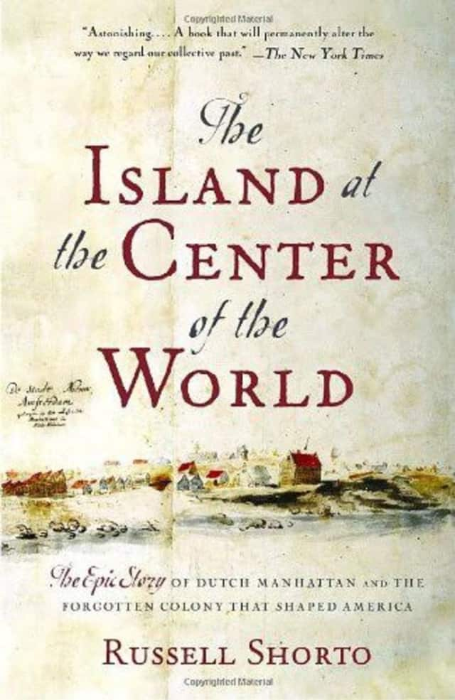 """The Wilton Historical Society will discuss """"The Island at the Center of the World: The Epic Story of Dutch Manhattan and the Forgotten Colony That Shaped America"""" by Russell Shorto on Sept. 22."""