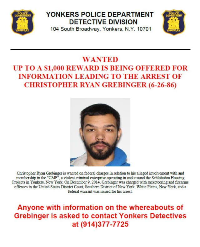 Christopher Ryan Grebinger is wanted on federal charges and involvement with a violent criminal enterprise, according to the Yonkers Police Department.