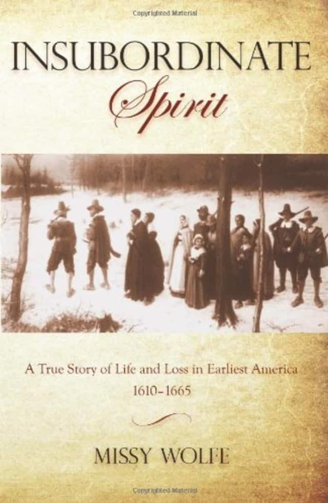 """On Saturday at the Bedford Hills Historical Museum, Missy Wolfe will speak about her new book """"Insubordinate Spirit: A True Story of Life and Loss in Earliest America 1610-1665."""""""